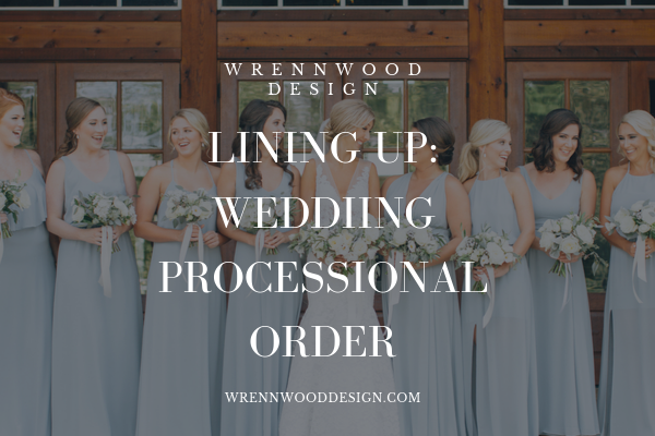 Lining Up Wedding Processional Order Amberly Odom